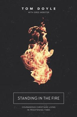 Standing in the Fire: Courageous Christians Living in Frightening Times - eBook  -     By: Tom Doyle, Greg Webster