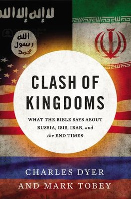Clash of Kingdoms: What the Bible Says about Russia, ISIS, Iran, and the Coming World Conflict - eBook  -     By: Charles Dyer, Mark Tobey