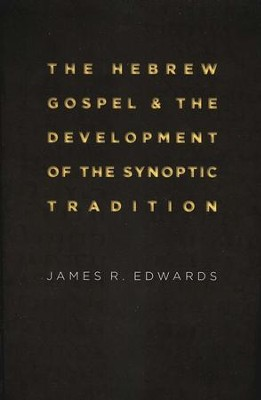 The Hebrew Gospel & the Development of the Synoptic Tradition  -     By: James R. Edwards