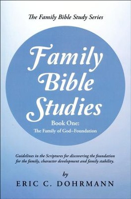 Family Bible Studies: Part One: The Family of God-Foundation  -     By: Eric C. Dohrmann