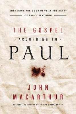 The Gospel According to Paul: Embracing the Good News at the Heart of Paul's Teachings - eBook  -     By: John F. MacArthur