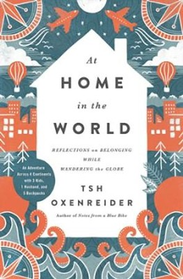 At Home in the World: Reflections on Belonging While Wandering the Globe - eBook  -     By: Tsh Oxenreider