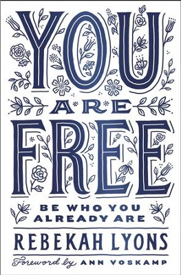 You Are Free: Be Who You Already Are - eBook  -     By: Rebekah Lyons, Ann Voskamp