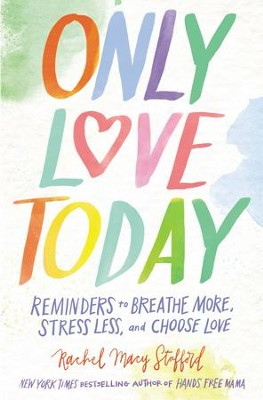 Only Love Today: Reminders to Breathe More, Stress Less, and Choose Love - eBook  -     By: Rachel Macy Stafford