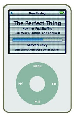 The Perfect Thing: How the iPod Shuffles Commerce, Culture, and Coolness - eBook  -     By: Steven Levy