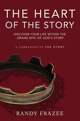 The Heart of the Story: Discover Your Life Within the Grand Epic of God's Story - eBook  -     By: Randy Frazee