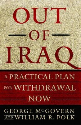 Out of Iraq: A Practical Plan for Withdrawal Now - eBook  -     By: George McGovern, William R. Polk