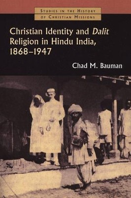 Christian Identity and Dalit Religion in Hindu India, 1868-1947  -     By: Chad M. Bauman