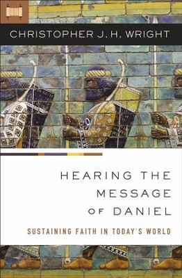 Hearing the Message of Daniel: Sustaining Faith in Today's World - eBook  -     By: Christopher J.H. Wright