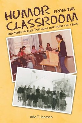 Humor from the Classroom: And Other Places Ive Hung out over the Years - eBook  -     By: Arlo T. Janssen