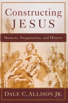 Constructing Jesus: Memory, Imagination, and History - eBook  -     By: Dale C. Allison Jr.