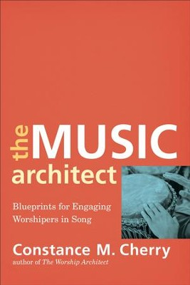 The Music Architect: Blueprints for Engaging Worshipers in Song - eBook  -     By: Constance M. Cherry