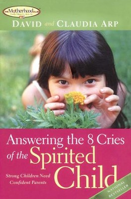 Answering the 8 Cries of the Spirited Child: Strong Children Need Confident Parents - eBook  -     By: David Arp, Claudia Arp