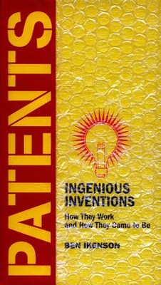 Patents: Ingenious Inventions How They Work and How They Came to Be - eBook  -     By: Ben Ikenson