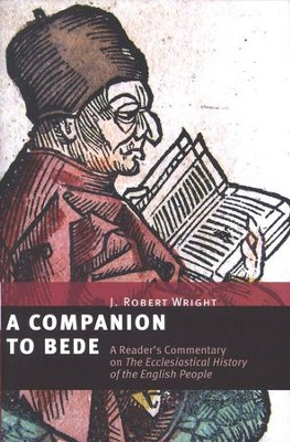 A Companion to Bede: A Reader's Commentary on the Ecclesiastical History of the English People  -     By: J. Robert Wright