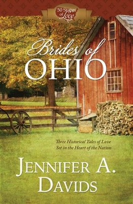 Brides of Ohio: Three Historical Tales of Love Set in the Heart of the Nation - eBook  -     By: Jennifer A. Davids