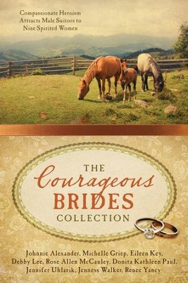 The Courageous Brides Collection: Compassionate Heroism Attracts Male Suitors to Nine Spirited Women - eBook  -     By: Johnnie Alexander, Michelle Griep, Eileen Key