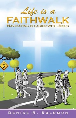 Life Is a Faithwalk: Navigating Is Easier with Jesus - eBook  -     By: Denise R. Solomon