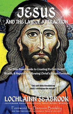 Jesus and the Law of Attraction: The Bible-Based Guide to Creating Perfect Health, Wealth, and Happiness Following Christ's Simple Formula  -     By: Lochlainn Seabrook