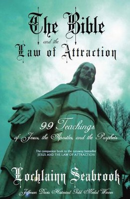 The Bible and the Law of Attraction: 99 Teachings of Jesus, the Apostles, and the Prophets  -     By: Lochlainn Seabrook