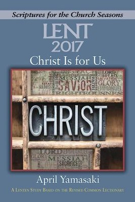Christ Is for Us - Large Print: A Lenten Study Based on the Revised Common Lectionary - eBook  -     By: April Yamasaki