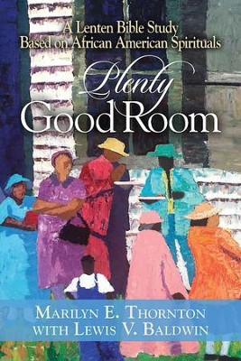 Plenty Good Room: A Lenten Bible Study Based on African American Spirituals - eBook  -     By: Marilyn E. Thornton, Lewis V. Baldwin