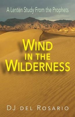 Wind in the Wilderness [Large Print]: A Lenten Study From the Prophets - eBook  -     By: DJ del Rosario