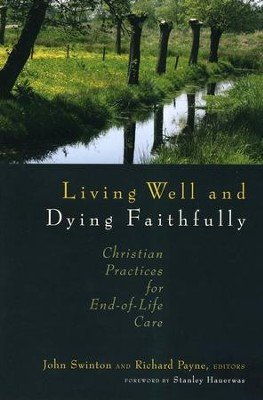 Living Well and Dying Faithfully: Christian Practices for End-of-Life Care  -     Edited By: John Swinton, Richard Payne     By: John Swinton(Eds.) & Richard Payne(Eds.)