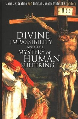 Divine Impassibility and the Mystery of Human Suffering  -     Edited By: James F. Keating, Thomas Joseph White     By: Edited by James F. Keating & Thomas Joseph White, O.P.