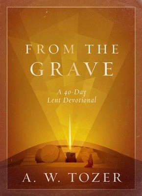 From the Grave: A 40-Day Lent Devotional - eBook  -     By: A.W. Tozer