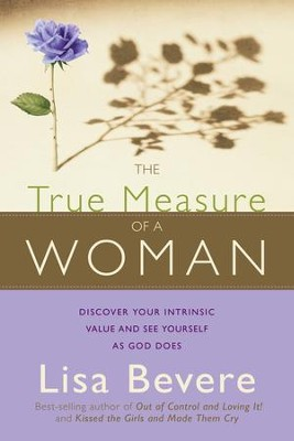 The True Measure Of A Woman: Discover your intrinsic value and see yourself as God does - eBook  -     By: Lisa Bevere