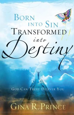 Born Into Sin, Transformed Into Destiny: God Can Truly Deliver You - eBook  -     By: Gina R. Prince