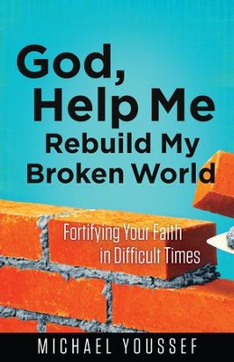 God, Help Me Rebuild My Broken World: Fortifying Your Faith in Difficult Times - eBook  -     By: Michael Youssef