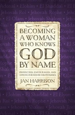 Becoming a Woman Who Knows God by Name: Protected, Encouraged, and Strengthened by His Promises - eBook  -     By: Jan Harrison