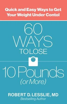 60 Ways to Lose 10 Pounds (or More): Quick and Easy Ways to Get Your Weight Under Control - eBook  -     By: Robert D. Lesslie