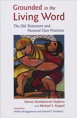 Grounded in the Living Word: The Old Testament and Pastoral Care Practices  -     By: Denise Dombkowski Hopkins, Michael S. Koppel