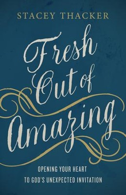 Fresh Out of Amazing: Opening Your Heart to God's Unexpected Invitation - eBook  -     By: Stacey Thacker