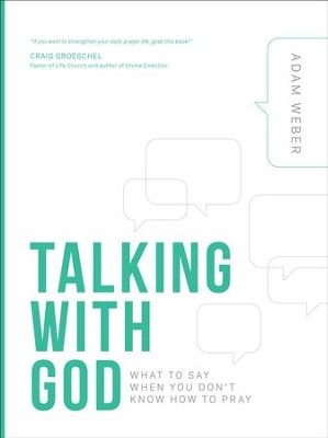 Talking with God: What to Say When You Don't Know How to Pray - eBook  -     By: Adam Weber