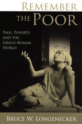 Remember the Poor: Paul, Poverty, and the Greco-Roman World  -     By: Bruce Longenecker