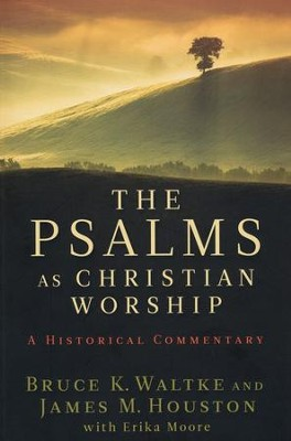 The Psalms As Christian Worship: A Historical Commentary  -     By: Bruce K. Waltke, James M. Houston