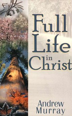 Full Life in Christ  -     By: Andrew Murray