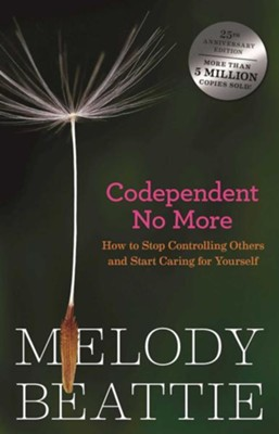 Codependent No More: How to Stop Controlling Others and Start Caring for Yourself  -     By: Melody Beattie