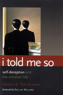 I Told Me So: The Role of Self-Deception in Christian Living  -     By: Gregg A. Ten Elshof