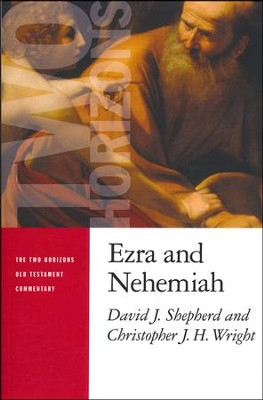 Ezra and Nehemiah: Two Horizons Old Testament Commentary [THOTC]   -     By: David J. Shepherd, Christopher J.H. Wright