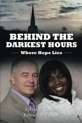 Behind the Darkest Hours: Where Hope Lies  -     By: Sylvie R. Teague, Edward A. Teague