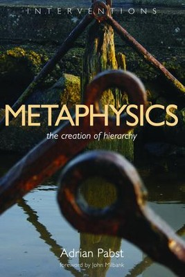 Metaphysics: The Creation of Hierarchy  -     By: Adrian Pabst