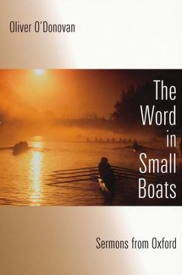 The Word in Small Boats: Sermons from Oxford  -     By: Oliver O'Donovan