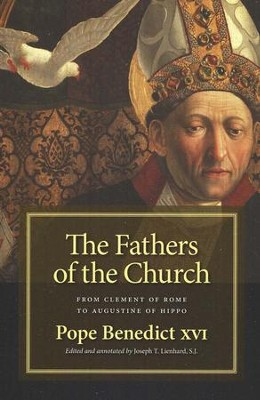 The Fathers of the Church: Catecheses--From St. Clement of Rome to St. Augustine of Hippo  -     By: Pope Benedict XVI