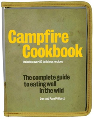 Campfire Cookbook: The Complete Guide to Eating Well in the Wild  -     By: Don Philpott, Pam Philpott