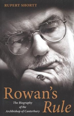 Rowan's Rule: The Biography of the Archbishop of Canterbury  -     By: Rupert Shortt